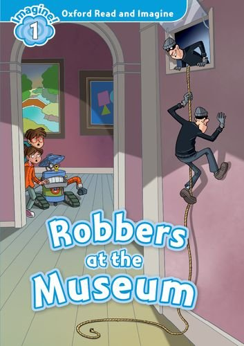 Oxford Read and Imagine: Level 1:: Robbers at the Museum