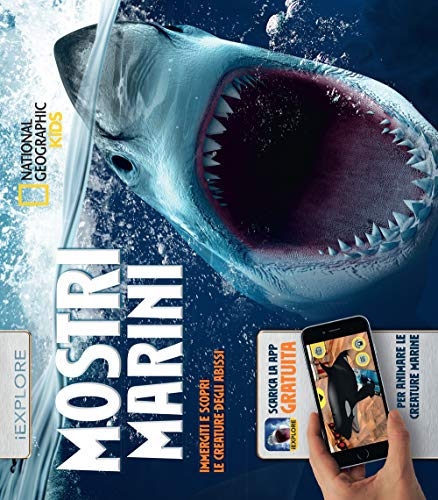 Mostri marini. Immergiti e scopri le creature degli abissi. iExplore. Ediz. a colori. Con app