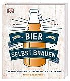 Bier selbst brauen: Schritt für Schritt zum selbst gemachten Bier. Mit 100 Rezepten