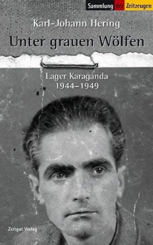Unter grauen Wölfen: Lager Karaganda, Kasachstan. 1944-1949 (Sammlung der Zeitzeugen)