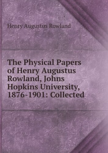 The physical papers of Henry Augustus Rowland, Johns Hopkins University, 1876-1901; collected for publication by a committee of the faculty of the University (1902)