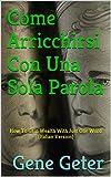 Scarica Libro Come Arricchirsi Con Una Sola Parola How To Gain Wealth With Just One Word (PDF,EPUB,MOBI) Online Italiano Gratis