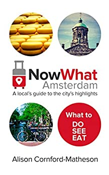 Now What Amsterdam: A local's guide to the city's highlights (English Edition) di [Cornford-Matheson, Alison]