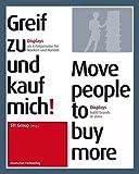 Greif zu und kauf mich! Move people to buy more: Displays als Erfolgsmotor für Marken und Handel / Displays build brands in-store