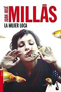La mujer loca par Juan José Millás