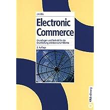 Electronic Commerce: Grundlagen und Technik für die Erschließung elektronischer Märkte