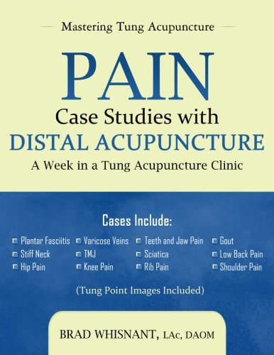 Pain Case Studies with Distal Acupuncture: A Week in a Tung Acupuncture Clinic por Brad Whisnant