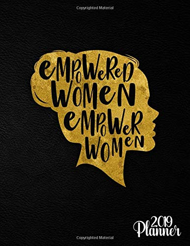 Empowered Women Empower Women 2019 Planner: Nifty Gold Female Empowerment Daily, Weekly and Monthly 2019 Organizer. Cute Girly Inspirational Yearly Agenda, Notebook and Journal.