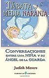 Tabata y la media naranja: Conversaciones entre una niña y su angel de la guarda