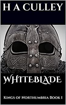 WHITEBLADE: Kings of Northumbria Book 1 by [CULLEY, H A]