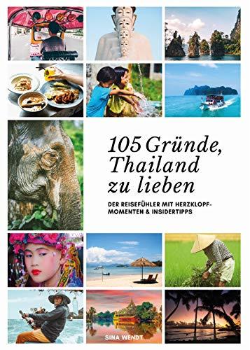 105 Gründe, Thailand zu lieben: Der Reisefühler mit Herzklopfmomenten und Insidertipps