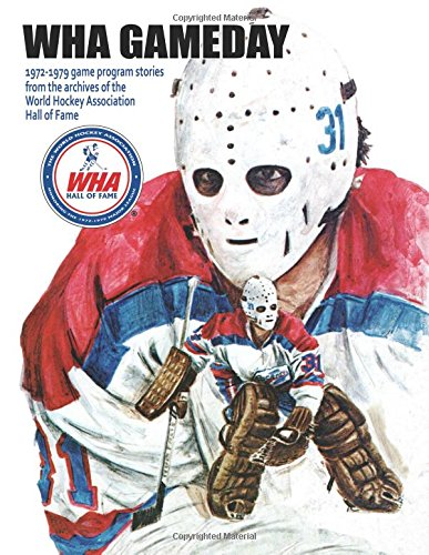 WHA Gameday: 1972-1979 game program stories from the archives of the WHA Hall of Fame por Mr. Timothy Gassen