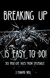 BREAKING UP is EASY to do!: 303 True Life Tales from Splitsville