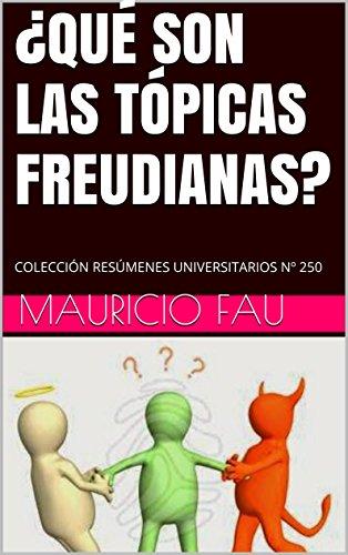 ¿QUÉ SON LAS TÓPICAS FREUDIANAS?: COLECCIÓN RESÚMENES UNIVERSITARIOS Nº 250