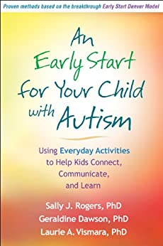 An Early Start for Your Child with Autism: Using Everyday Activities to Help Kids Connect, Communicate, and Learn von [Rogers, Sally J., Dawson, Geraldine, Vismara, Laurie A.]