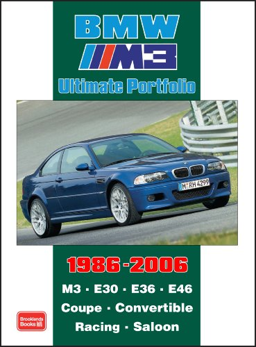 BMW M3 Ultimate Portfolio 1986-2006: M3. E30. E36. E46. Coupe. Convertible. Racing. Saloon (M3 E46 Motor)