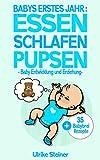 BABYS ERSTES JAHR : ESSEN SCHLAFEN PUPSEN - Baby Entwicklung und Erziehung -