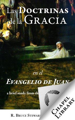 Las Doctrinas de la Gracia en el Evangelio de Juan por R. Bruce Steward