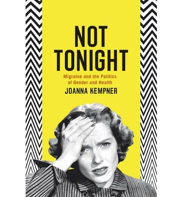 [(Not Tonight: Migraine and the Politics of Gender and Health)] [Author: Joanna Kempner] published on (October, 2014)