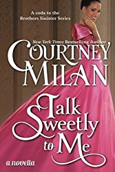 Talk Sweetly to Me (The Brothers Sinister) (Volume 5) by Courtney Milan (2014-08-22)