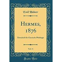 Hermes, 1876, Vol. 11: Zeitschrift für Classische Philologie (Classic Reprint)