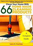 Clean Your Home With 66 Homemade Cleaning Products: A Beginner's Guide To Decluttering And Organizing With Natural Home Cleaning Recipes For A Clean And ... Cleaning Recipes, Minimalist Living Book 1)