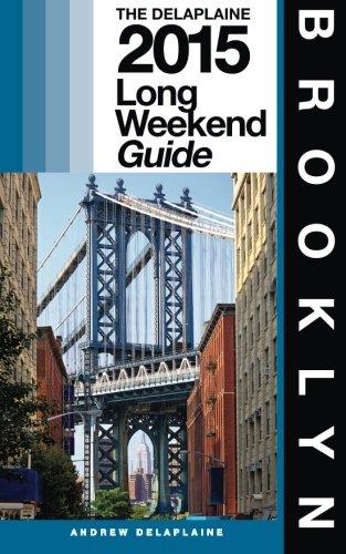 Brooklyn - The Delaplaine 2015 Long Weekend Guide (Long Weekend Guides)