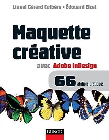 Maquette créative avec Adobe InDesign - 66 ateliers pratiques: Version 2.0, CS, CS2 et plus ; Mac et PC