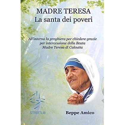 Madre Teresa - La Santa Dei Poveri