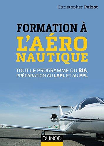 Formation à l'aéronautique : Tout le programme du BIA, préparation au LAPL et au PPL (Hors Collection) par Christopher Poizot