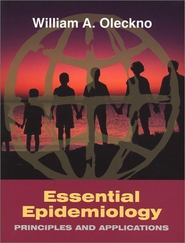 Essential Epidemiology: Principles and Applications 1st (first) Edition by William Anton Oleckno published by Waveland Press (2002)