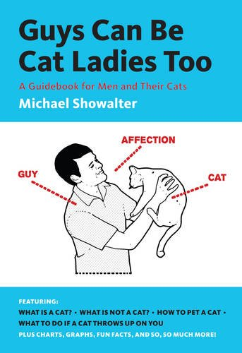 Guys Can Be Cat Ladies Too: A Guidebook for Men and Their Cats por Michael Showalter