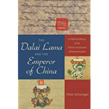 The Dalai Lama and the Emperor of China: A Political History of the Tibetan Institution of Reincarnation by Peter Schwieger (2015-05-08)