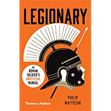 Legionary: The Roman Soldier's (Unofficial) Manual (Unofficial Manuals)