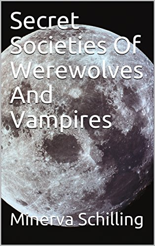 Secret Societies Of Werewolves And Vampires (English Edition)