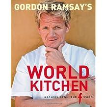 Gordon Ramsay's World Kitchen: Recipes from The F Word