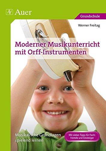 Moderner Musikunterricht mit Orff-Instrumenten: Musikalische Grundlagen spielend lernen (1. bis 4. Klasse)