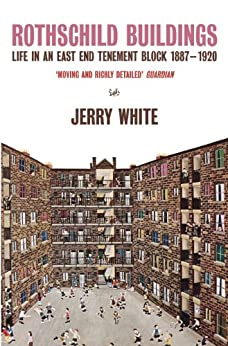 Rothschild Buildings: Life in an East-End Tenement Block 1887 - 1920 by [White, Jerry]