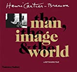Cartier-Bresson: The Man, the Image and the World: A Retrospective