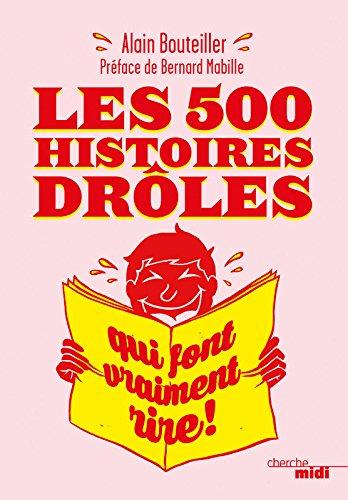 Les 500 histoires drôles qui font vraiment rire par Alain BOUTEILLER