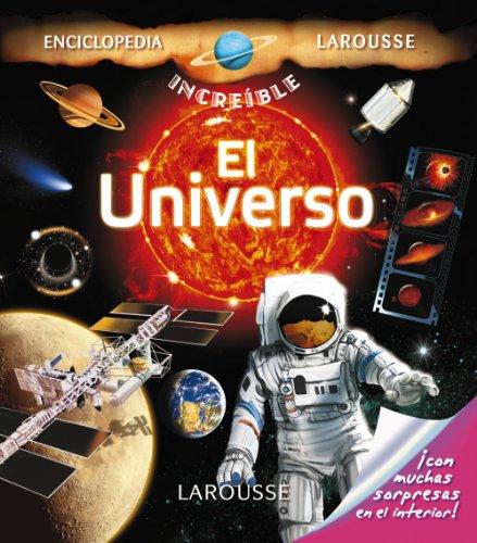 El Universo (Larousse - Infantil / Juvenil - Castellano - A Partir De 8 Años - Enciclopedia Increíble 8 Años) por Aa.Vv.