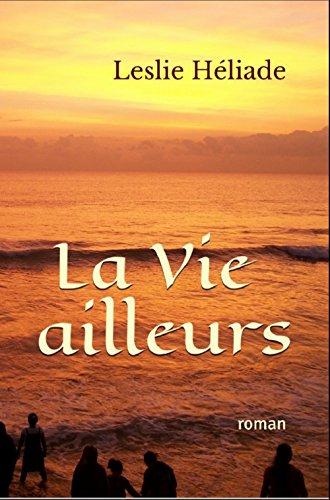 La Vie ailleurs  roman sur l'Inde - Leslie Heliade