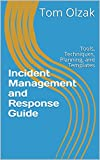 Incident Management and Response Guide: Tools, Techniques, Planning, and Templates