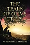 The Tears of Olive Trees: An Autobiographic Story Featuring Poems From Mahmoud Darwish