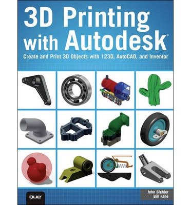 [(3D Printing With Autodesk: Create and Print 3D Objects With 123D, AutoCAD and Inventor)] [ By (author) John Biehler, By (author) Bill Fane ] [May, 2014]
