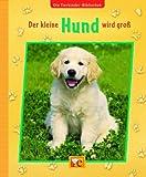 Die Tierkinder-Bibliothek - Der kleine Hund wird groß - Sandra Grimm