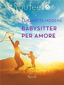 Babysitter per amore (Youfeel): I sentimenti sono come un passo di danza di [Modena, Elisabetta]