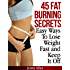 45 Fat Burning Secrets - Easy Ways To Lose Weight Fast and Keep It Off