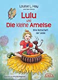 Lulu und die kleine Ameise. Eine Botschaft der Liebe - Louise L. Hay