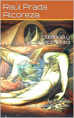 Potencia y acontecimiento: Aporías del capitalismo de Estado (Cuadernos activistas nº 6) por Raúl Prada Alcoreza